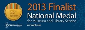2013 Finalist National Medal for Museum and Library Service